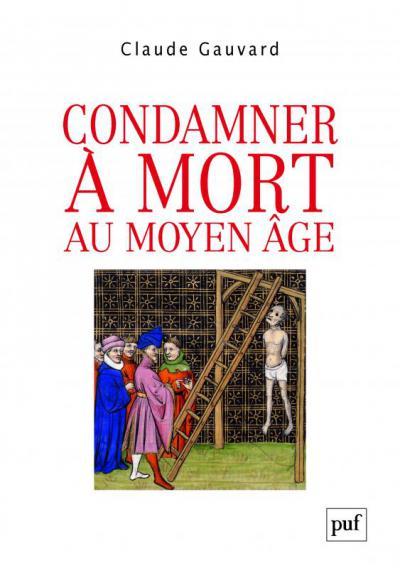 Couverture de Condamner à mort au Moyen Âge (XIIIᵉ-XVᵉ siècle)