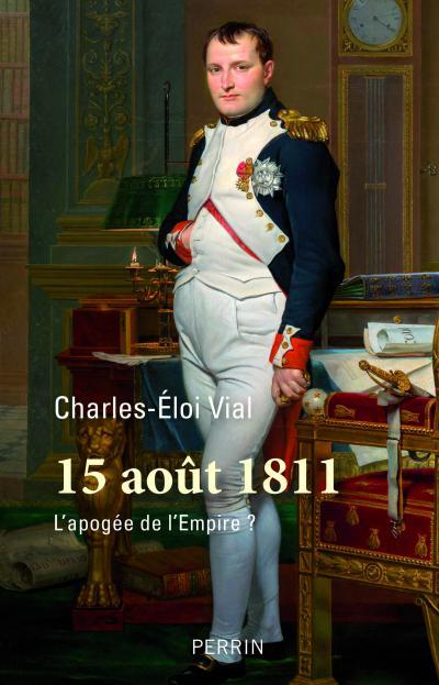Couverture de l'ouvrage 15 août 1811. L'apogée de l'Empire?