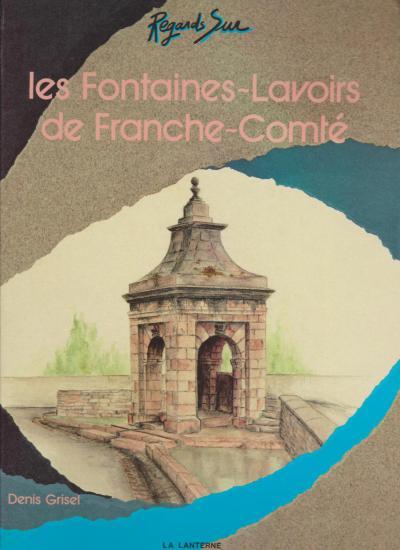Couverture de l'ouvrage Les fontaines-lavoirs de Franche-Comté