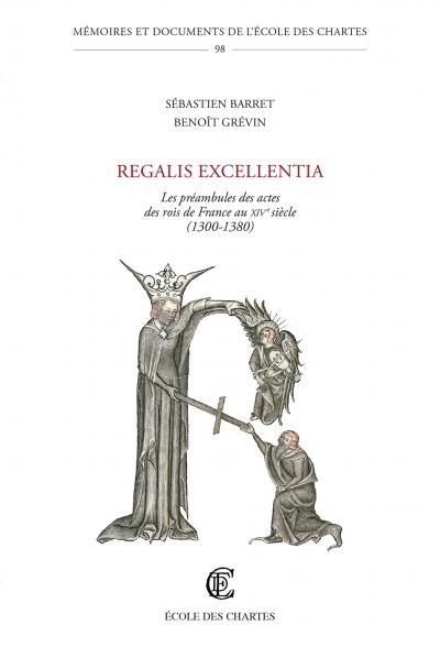 Couverture de « Regalis excellentia: Les préambules des actes des rois de France au XIVᵉ siècle»