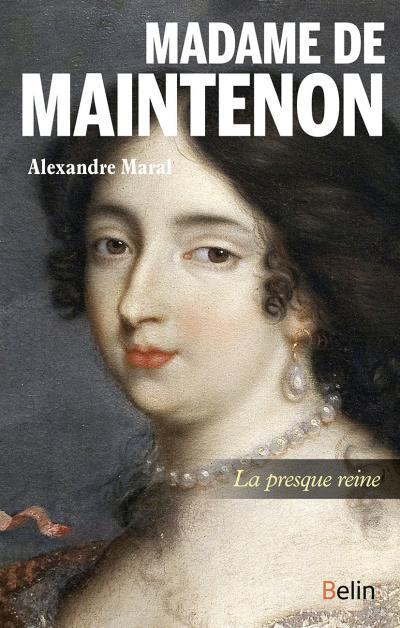 Couverture de l'ouvrage Madame de Maintenon. La presque reine