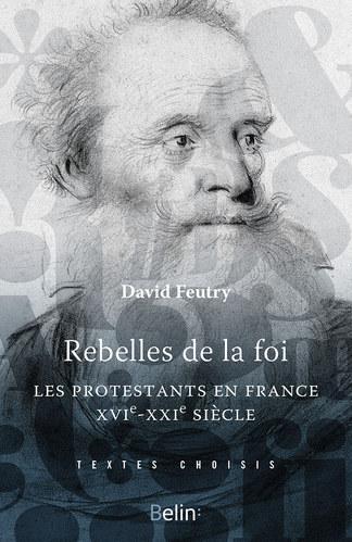 Couverture de l'ouvrage Rebelles de la foi. Les protestants en France, XVIe-XXIe siècle