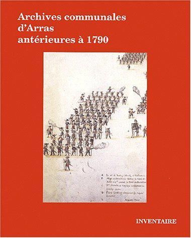 Couverture de l'ouvrage Inventaire des archives communales d'Arras antérieures à 1790, par Georges Besnier et Claudine Bougard