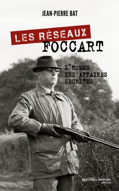 Couverture de l'ouvrage Les Réseaux Foccart. L'homme des affaires secrètes