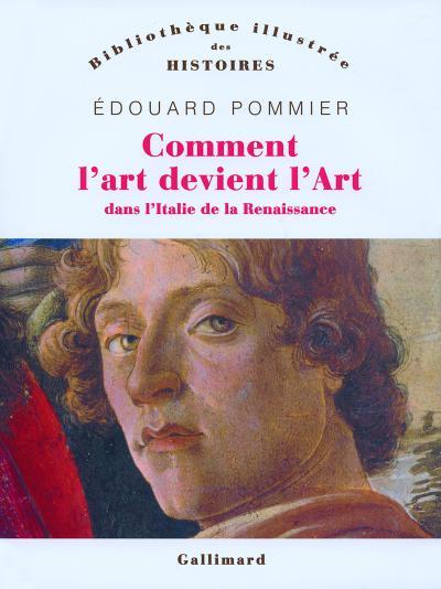 Couverture de l'ouvrage d'Édouard Pommier Comment l'art devint l'Art dans l'Italie de la Renaissance (Gallimard, 2007)