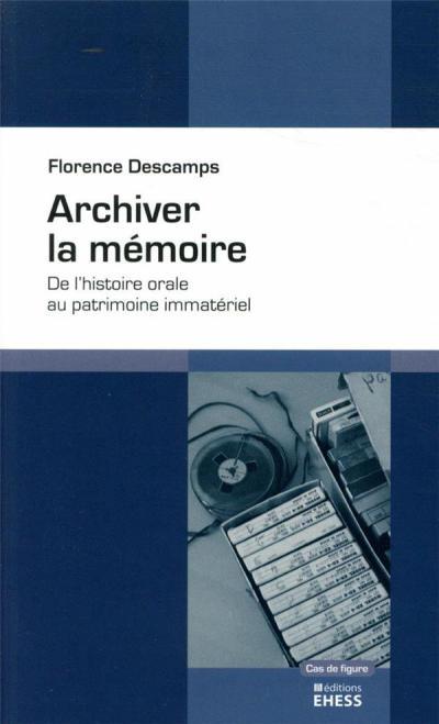 Couverture de l'ouvrage Archiver la mémoire. De l'histoire orale au patrimoine immatériel
