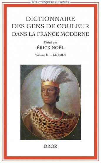 Dictionnaire des gens de couleur dans la France moderne. Volume III
