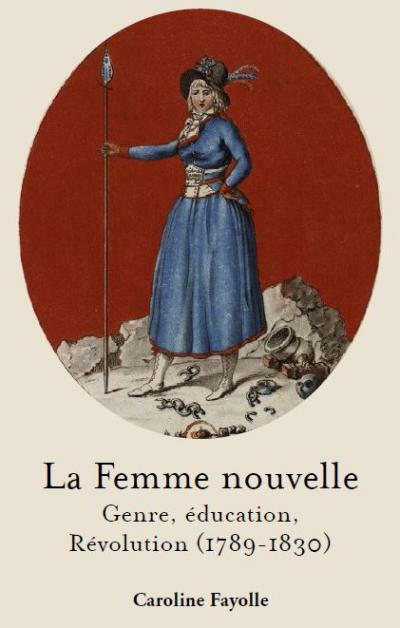 Couverture de La Femme nouvelle. Genre, éducation, Révolution (1789-1830)