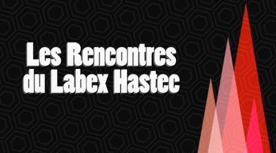 Rencontres du LabEx Hastec