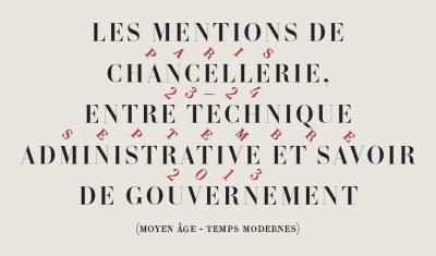 Colloque «Les mentions de chancellerie, entre technique administrative et savoir de gouvernement»
