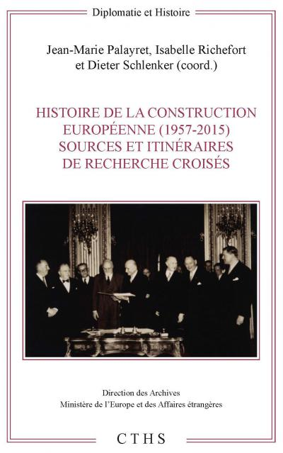 Couverture de l'ouvrage Histoire de la construction européenne (1957-2015). Sources et itinéraires de recherche croisés