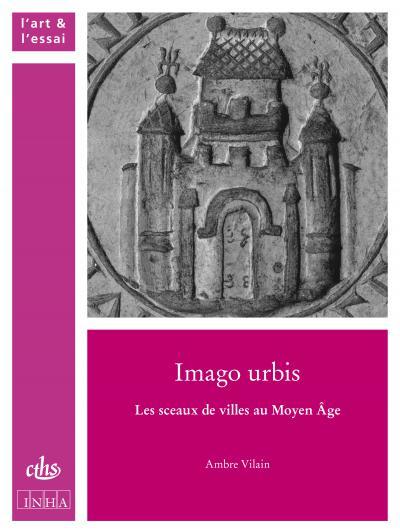 Couverture de l'ouvrage Imago urbis. Les sceaux de villes au Moyen Âge