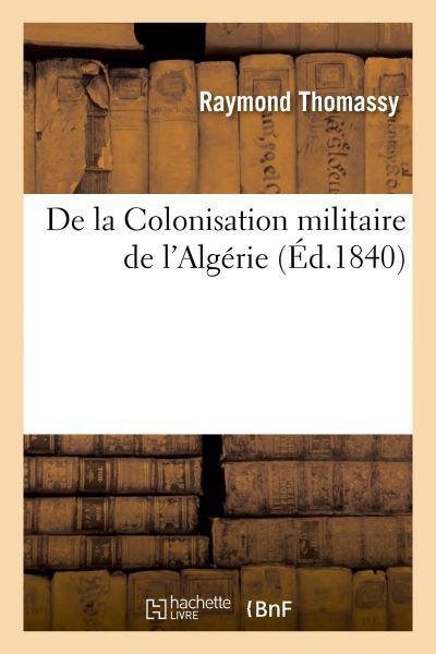 Couverture de l'ouvrage De la Colonisation militaire de l'Algérie