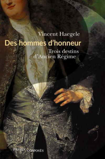 Couverture de l'ouvrage Des hommes d'honneur. Trois destins d'Ancien Régime