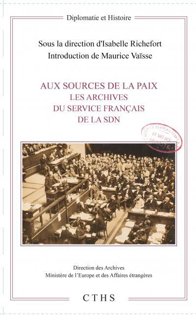 Couverture de l'ouvrage Aux sources de la paix. Les Archives du Service français de la SDN