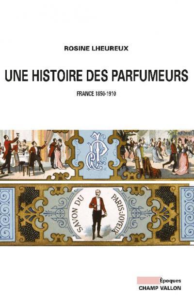 Couverture de Une histoire des parfumeurs. France 1850-1910