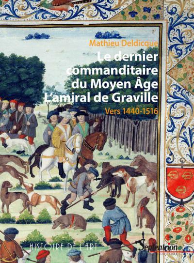 Couverture de Le dernier commanditaire du Moyen Âge. L'amiral de Graville