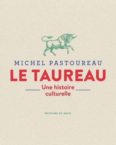 Couverture de l'ouvrage Le taureau. Une histoire culturelle