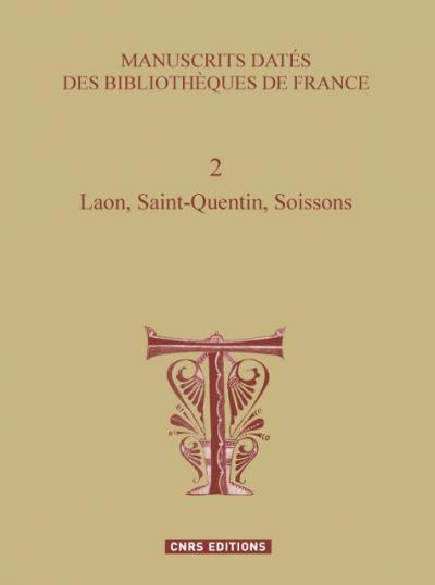 Couverture de l'ouvrage Manuscrits datés des bibliothèques de France Volume 2 – Laon, Saint-Quentin, Soissons, dirigé par Denis Muzerelle
