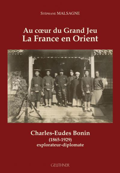 Couverture Au cœur du Grand Jeu – La France en Orient Charles-Eudes Bonin (1865-1929), explorateur-diplomate