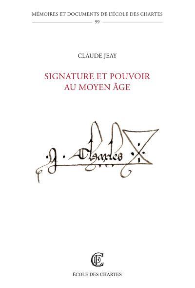 Signature et pouvoir au Moyen Âge de Claude Jeay