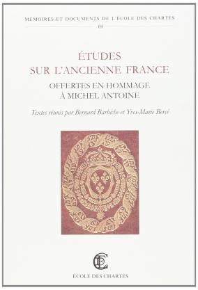 Études sur l'ancienne France offertes en hommage à Michel Antoine