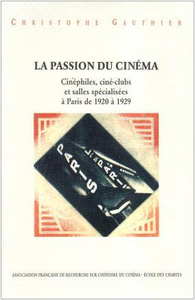 La passion du cinéma, cinéphiles, ciné-clubs et salles spécialisées à Paris de 1920 à 1929