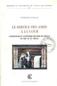 Le service des âmes à la cour. Confesseurs et aumôniers des rois de France du XIIIᵉ au XVᵉ siècle