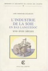 L' industrie de la soie en Bas-Languedoc, (XVIIᵉ-XVIIIᵉ siècles)