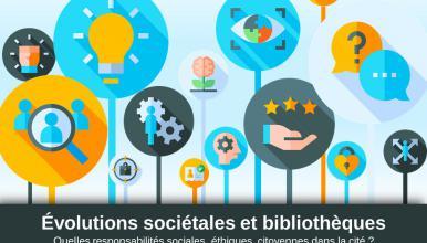 Évolutions sociétales et bibliothèques. Quelles responsabilités sociales, éthiques, citoyennes dans la cité?